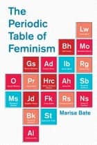The Periodic Table of Feminism ebook by Marisa Bate
