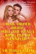Mail Order Bride: Will The Real J. King Please Stand Up? (A Clean Western Historical Romance) ebook by Victoria Otto