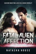 Fatal Alien Affection - Rebirth of the Prophesy, #1 ebook by Natasha House