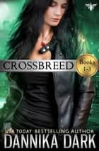 The Crossbreed Series (Books 1-3) ebook by Dannika Dark