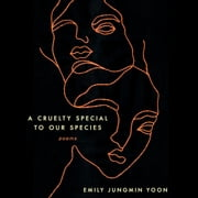 A Cruelty Special to Our Species - Poems audiobook by Emily Jungmin Yoon