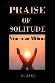Praise of Solitude ebook by Vincenzo Milani