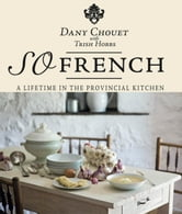 So French - A lifetime in the provincial kitchen ebook by Dany Chouet