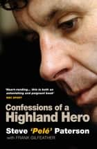 Confessions of a Highland Hero - Steve 'Pele' Paterson ebook by Steve Paterson, Frank Gilfeather
