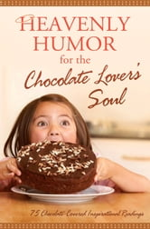 Heavenly Humor for the Chocolate Lover's Soul - 75 Chocolate-Covered Inspirational Readings ebook by Compiled by Barbour Staff