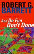 And De Fun Don't Done: A Les Norton Novel 7 ebook by Robert G. Barrett