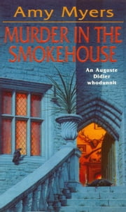 Murder in The Smokehouse - (Auguste Didier Mystery 7) ebook by Amy Myers