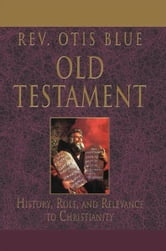 OLD TESTAMENT - History, Role, and Relevance to Christianity ebook by General Davis; Kofi Quaye