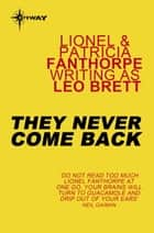 They Never Come Back ebook by Lionel Fanthorpe, Leo Brett, Patricia Fanthorpe