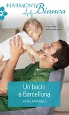 Un bacio a Barcellona ebook by Carol Marinelli