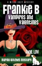 Frankie B - Vampires and Valentines - A Witch Cozy Mystery ebook by Andie Low, Andrene Low