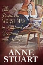 The Absolutely Positively Worst Man in England, Scotland and Wales ebook by Anne Stuart