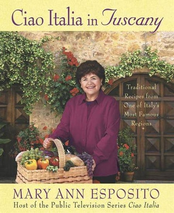 Ciao italia in tuscany ebook by mary ann esposito 9781429904100 ciao italia in tuscany traditional recipes from one of italys most famous regions ebook by fandeluxe Ebook collections