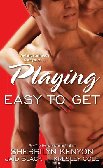Playing Easy to Get ebook by Kresley Cole,Jaid Black,Sherrilyn Kenyon