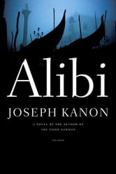 Alibi - A Novel ebook by Joseph Kanon