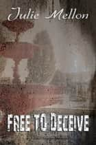 Free to Deceive ebook by Julie Mellon