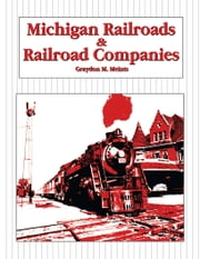 Michigan Railroads & Railroad Companies ebook by Graydon M. Meints