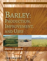 Barley - Production, Improvement, and Uses ebook by Steven E. Ullrich