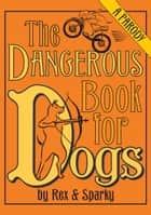 The Dangerous Book for Dogs ebook by Joe Garden,Janet Ginsburg