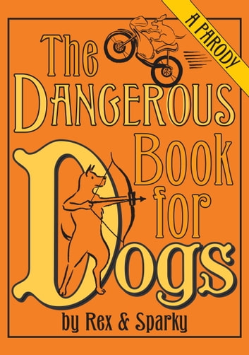 The Dangerous Book for Dogs - A Parody ebook by Joe Garden,Janet Ginsburg