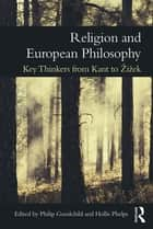Religion and European Philosophy - Key Thinkers from Kant to Žižek ebook by Philip Goodchild, Hollis Phelps