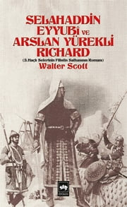 Selahaddin Eyyubi ve Arslan Yürekli Richard ebook by Walter Scott