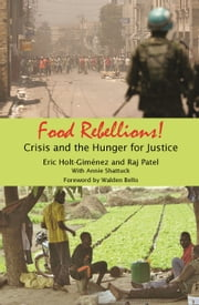 Food Rebellions - Crisis and the Hunger for Justice ebook by Eric Holt-Gimenez,Raj Patel