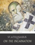 On the Incarnation eBook by St. Athanasius, Archibald Robertson