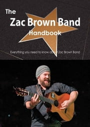 The Zac Brown Band Handbook - Everything You Need to Know about Zac Brown Band ebook by Smith, Emily