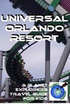 Universal Orlando Resort: A Planet Explorers Travel Guide for Kids ebook by Laura Schaefer
