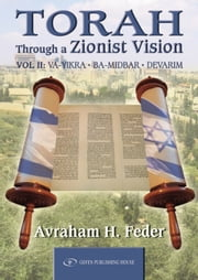 Torah Through a Zionist Vision: Volume 2: Vayikra, Bamidbar and Devarim ebook by Avraham Feder