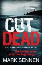 CUT DEAD: A DI Charlotte Savage Novel ebook by Mark Sennen