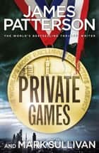 Private Games - (Private 3) ebook by James Patterson