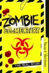 Zombie Elementary - The Real Story ebook by Howard Whitehouse