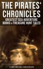 The Pirates' Chronicles: Greatest Sea Adventure Books & Treasure Hunt Tales (70+ Novels, Short Stories & Legends in One Edition) - Facing the Flag, Blackbeard, Captain Blood, Pieces of Eight, History of Pirates, Treasure Island, The Gold-Bug, Swords of Red Brotherhood, Captain Singleton, Under the Waves... ekitaplar by J. Allan Dunn, C.J. de Lacy, Charles Boardman Hawes,...