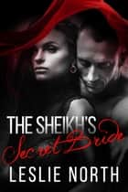 The Sheikh's Secret Bride - The Adjalane Sheikhs Series, #1 ebook by Leslie North