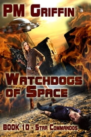 Watchdogs of Space - The Star Commandos, #10 ebook by P.M. Griffin