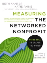 Measuring the Networked Nonprofit - Using Data to Change the World ebook by Beth Kanter,Katie Delahaye Paine