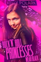 Rock 'n' Roll Princesses Wear Black ebook by Kelly Polark