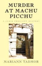 Murder at Machu Picchu ebook by Mariann Tadmor