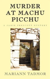 Murder at Machu Picchu - A Jamie Prescott Mystery ebook by Mariann Tadmor