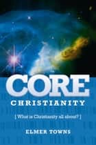 Core Christianity - What Is Christianity All About? ebook by