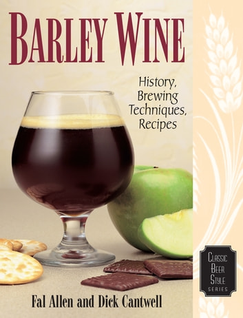 Barley Wine - History, Brewing Techniques, Recipes ebook by Fal Allen,Dick Cantwell