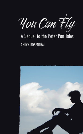 You Can Fly: A Sequel to the Peter Pan Tales ebook by Chuck Rosenthal