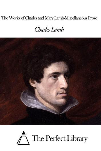 The Works of Charles and Mary Lamb-Miscellaneous Prose ebook by Charles Lamb