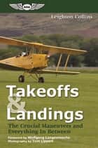 Takeoffs and Landings - The Crucial Maneuvers & Everything in Between ebook by Leighton Collins, Wolfgang Langewiesche, Richard L. Collins,...
