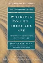 Wherever You Go, There You Are - Mindfulness Meditation In Everyday Life e-bog by Jon Kabat-Zinn