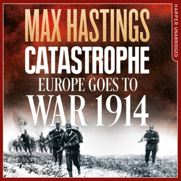 Catastrophe: Europe Goes to War 1914 audiobook by Max Hastings