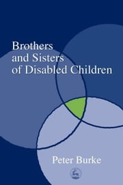 Brothers and Sisters of Disabled Children ebook by Burke, Peter