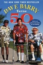 Dave Barry Turns Fifty eBook by Dave Barry